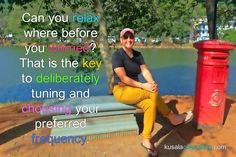 Can you relax where before you worried? That is the key to deliberately tuning and choosing your preferred frequency #frequency #vibration #alignment #mindset #mindsetconsulting #lifecoach #speaker #author #digitalnomad #remoteliving #srilank