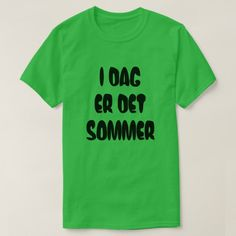 Shop Norwegian text Today is summer in Norwegian T-Shirt created by ZierNorShirt. Personalize it with photos & text or purchase as is! Norwegian Words, Foreign Words, Summer Tshirts, Language, Mens Tops, T Shirt, Shopping, Unique, Green