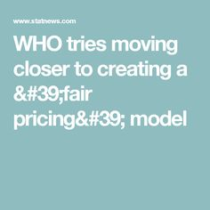 WHO tries moving closer to creating a 'fair pricing' model