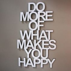 'Do more of what makes you happy' wall art from creative technology Make You Happy Quotes, Make Happy, Are You Happy, Self Quotes, Words Quotes, Love Quotes, Sayings, English Fun, What Makes You Happy
