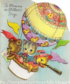 Vintage Mother's Day Card. Kitten, bear and duck in a hot air balloon. More images from this card here http://verymerryvintagestyle.blogspot.com/2012/04/vintage-mothers-day-card.html