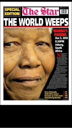 "December 6, 2013: Front page of The Star, Johannesburg, South Africa, reporting the December 5, 2013 death of Nelson Mandela. ""The World Weeps."""