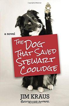 #137 The Dog That Saved Stewart Coolidge: A Novel by Jim Kraus