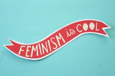 The Bright Eyed Ingenue - feminism is cool