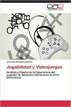 Jugabilidad y videojuegos : análisis y diseño de la experiencia del jugador en sistemas interactivos de ocio electrónico / José Luis González Sánchez