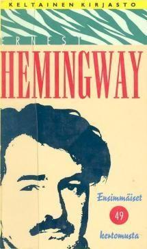 Hemingway: Ensimmäiset 49 kertomusta | Kirjasampo.fi - kirjallisuuden kotisivu