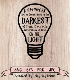 Harry Potter Inspired Happiness can be found, even in the darkest of times, if one only remembers to turn on the light SVG, cricut file, svg