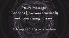 :: Saul: For eons Love was practically unknown among humans •