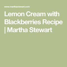 Lemon Cream with Blackberries Recipe   Martha Stewart