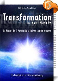 """Transformation in der Matrix    ::  """"In diesem Buch wird eine spezielle von Ulrich Kieslich entwickelte 2-Punkte-Methode zur Selbstanwendung vorgestellt, welche sie verwenden können um Ihre Realität zu steuern.  Der ausführliche Praxisteil zeigt leicht verständlich, wie die einzelnen Schritte anzuwenden sind und stellt 11 praktische Tools (Werkzeuge) bereit, mit welchen Sie ihre Realität steuern können.   Durch die Tools können Sie:  - Ihre Beziehungen und ihre Lebenssituation nachhalt..."""