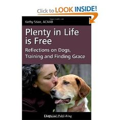 Free eBook Plenty in Life Is Free, Reflections on Dogs, Training and Finding Grace by Kathy Sdao Author : Kathy Sdao Dog Training Books, Dog Training Tips, Leadership Models, Dog Clicker Training, Dog Books, Thing 1, Positive Reinforcement, Book Photography, Thought Provoking