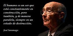 Frases célebres José Saramago, afamado escritor, periodista y ensayista portugués. En 1998 recibió el Premio Nobel de Literatura.