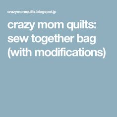 crazy mom quilts: sew together bag (with modifications)