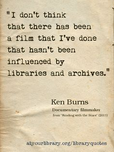 "[From St. Charles Public Library, Illinois] ""I don't think there has been a film that I've done that hasn't been influenced by libraries and archives."" Ken Burns, documentary filmmaker. Posted for Preservation Week 2012."