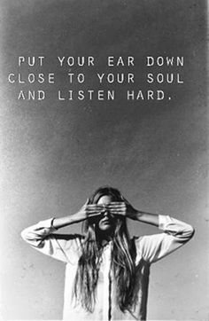 Put your ear down close to your soul and listen hard | Inspirational Quotes