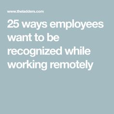 25 ways employees want to be recognized while working remotely