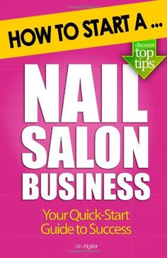 The Nail Technicians Business Guide How To Outperform And Outlast Your Compeion