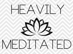 Heavily Meditated Yoga Lotus SVG file - Cut File - Cricut projects - Silhouette projects by KristinAmandaDesigns