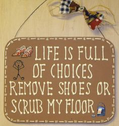 Remove your shoes sign so people will get the hint, I dont want your shoes on my 200 dollar rug!