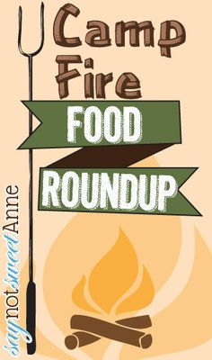 Easy Camp Food roundup! A great list of on-the-trail foods that are sure to make your camping trip a hit! Stop by  saynotsweetanne.com for more recipes, Crafts and DIYs!