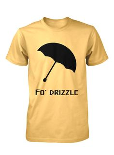 Fo' Drizzle funny graphic shirt by FunhouseTshirts on Etsy, $14.99