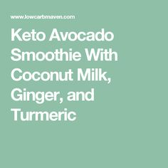 Keto Avocado Smoothie With Coconut Milk, Ginger, and Turmeric