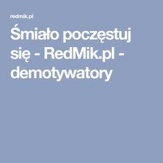 Śmiało poczęstuj się - RedMik.pl - demotywatory