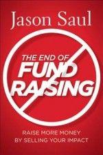 The End of Fundraising: Raise More Money by Selling Your Impact – Slovenské centrum fundraisingu