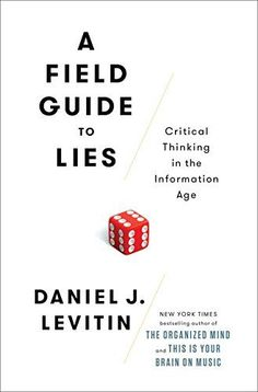 Free download or read online A field guide to lies, critical thinking in the information age by Daniel J. Levitin.