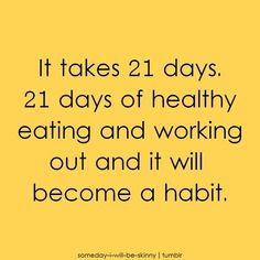 It takes 21 days for healthy eating and working out to become a habit #motivation