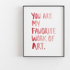 Your Are My Favorite Work Of Art Print, Love quote Poster, Valentine's day Wall Art, Frank Sinatra quote Art, favorite art watercolor poster You Are My Favorite, My Favorite Things, Frank Sinatra Quotes, Art Quotes, Love Quotes, Modern Art Styles, Art Watercolor, Digital Print, International Paper Sizes