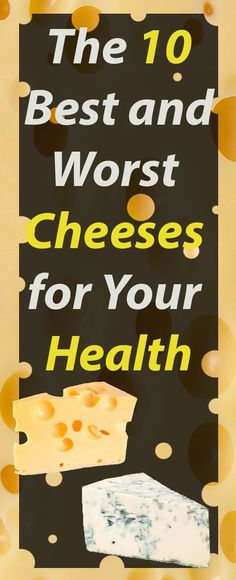 The 10 Best and Worst Cheeses for Your Health