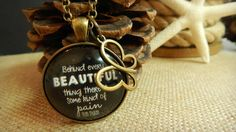 "Chronic Pain Quote (love this!) ""Behind Every Beautiful Thing There by Some Kind of Pain"" - Bob Dylan - necklace is made by GutsyGoodness. Cute! Chronic Pain Behind Every Beautiful Thing There is Pain #chronicpain Quote Necklace Inspirational Survivor Jewelry #invisibleillness $18 (made by @lisacopen who has had rheumatoid arthritis since 1992"