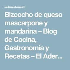 Bizcocho de queso mascarpone y mandarina – Blog de Cocina, Gastronomía y Recetas – El Aderezo