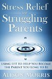Free Kindle Book -  [Parenting & Relationships][Free] Stress Relief for Struggling Parents: Using EFT to Help You Become The Parent You Long to Be