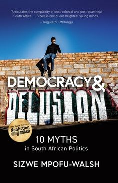 """Read """"Democracy and Delusion 10 Myths in South African Politics"""" by Sizwe Mpofu-Walsh available from Rakuten Kobo. South African politics is riddled with delusions. Many common political arguments come pre-packaged in an old and dusty . South African Politics, African Literature, City Press, Book Festival, Free Education, Open Book, Riddles, Nonfiction, Audiobooks"""