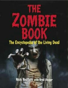 """The Zombie Book: The Encyclopedia Of The Living Dead""  ***  Nick Redfern and Brad Steiger  (2014)"