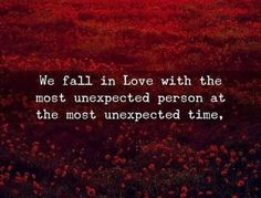Soulmate And Love Quotes: Unexpected Love Quotes Seelenverwandte und Liebeszitate: Unerwartete Liebeszitate Real Life Love Quotes, Strong Love Quotes, Famous Love Quotes, True Love Quotes, Love Quotes For Her, Amazing Quotes, Favorite Quotes, Me Quotes, Unexpected Love Quotes