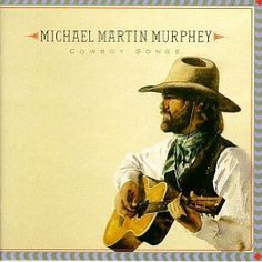 Michael Martin Murphey, singer/songwriter, born in Dallas, Tx.