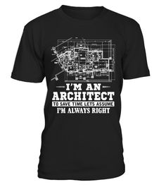 # Architect To Save Time Let'S Assume .  I'M An Architect To Save Time Let'S Assume I'M Always Right