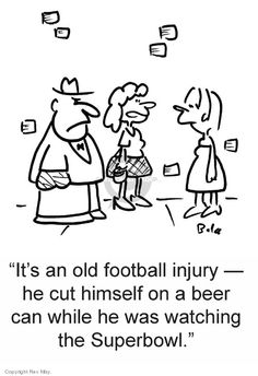 The Cartoonist Group - Rex May Gag Cartoons :: :: Image :: It's an old football injury - he cut himself on a beer can while he was watching the Superbowl.