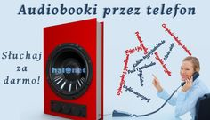 Audiobooki, które można odsłuchać pod numerem telefonu. Pełną listę tytułów oraz odpowiadające im numery udostępniamy na: http://www.halonet.pl/promocje/audiobooki-przez-telefon/