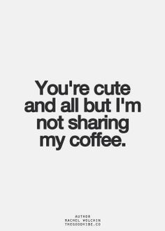 My coffee......