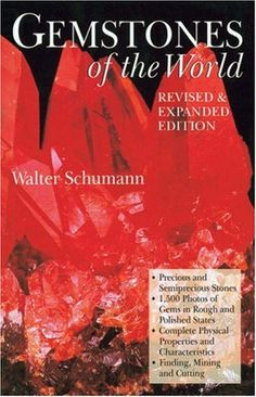 Gemstones of the World: Newly Revised & Expanded Third Edition [Jan 01, 2007] Schumann, Walter  | http://www.amazon.com/gp/product/1402740166/ref=as_li_tl?ie=UTF8&camp=1789&creative=390957&creativeASIN=1402740166&linkCode=as2&tag=manipubloffiw-20&linkId=FBMXOJQ45K7CMEMM