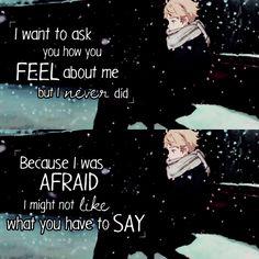 Quise preguntarte que pensabas de mí, pero nunca lo hice por el miedo de que no me guste lo que fueras a decir.