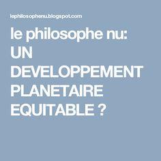 le philosophe nu: UN DEVELOPPEMENT PLANETAIRE EQUITABLE ?