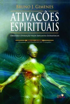 Ativações Espirituais - Obsessão e Evolução pelos Implantes Extrafísicos
