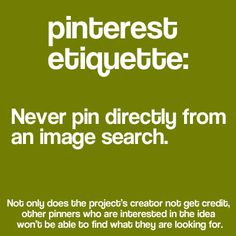 "Don't repin poorly cited pins.  Once an image is pinned to Pinterest, it exists in the internet ether for eternity, for better or for worse.  Now that you have an idea of what makes a ""good pin,"" don't settle for mediocre.  Be part of the solution, not the problem."