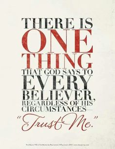 There is one thing that God says to every believer, regardless of His circumstances. Trust Me