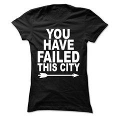 You Have Failed This City Tshirt, T Shirt, Hoodie, Sweatshirt